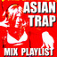 Asian Trap Mix Playlist