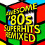 Awesome '80s Superhits Remixed...
