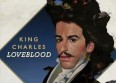 "King Charles pr�sentera ""Loveblood"" le 30 avril"