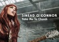 "Sinéad O'Connor dévoile ""Take Me to Church"""