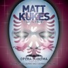 Matt Kukes - Opera Sublima
